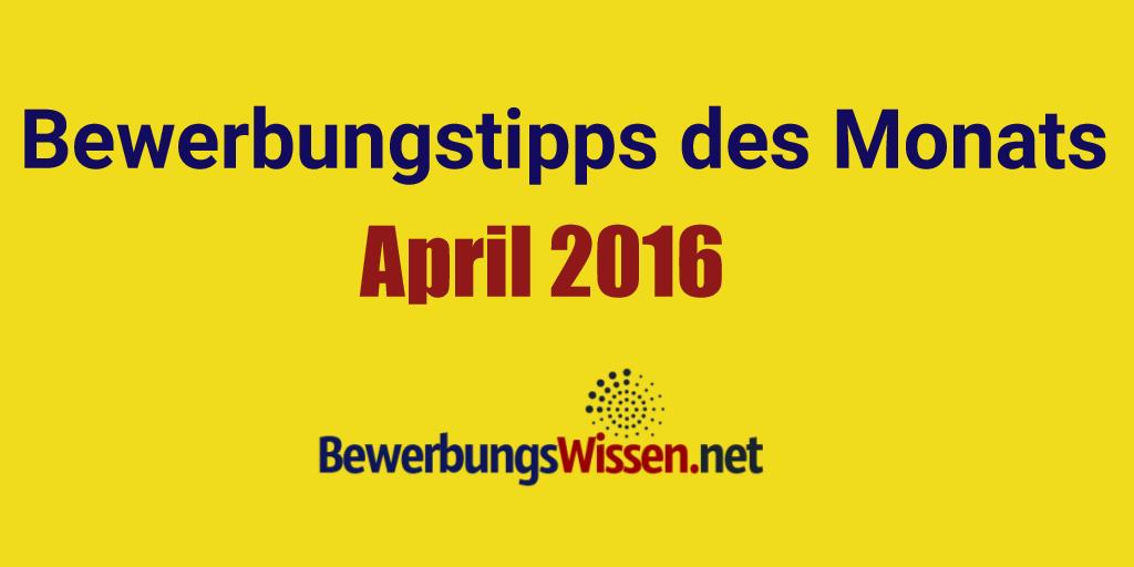 Aktuelle Tipps Zur Bewerbung Im April 2016 Bewerbungswissennet